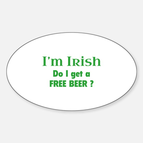 I'm Irish Do I Get A Free Beer? Sticker (Oval)