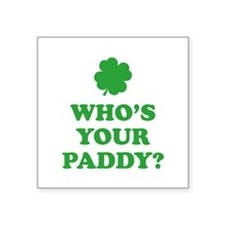 "Who's Your Paddy? Square Sticker 3"" x 3"""