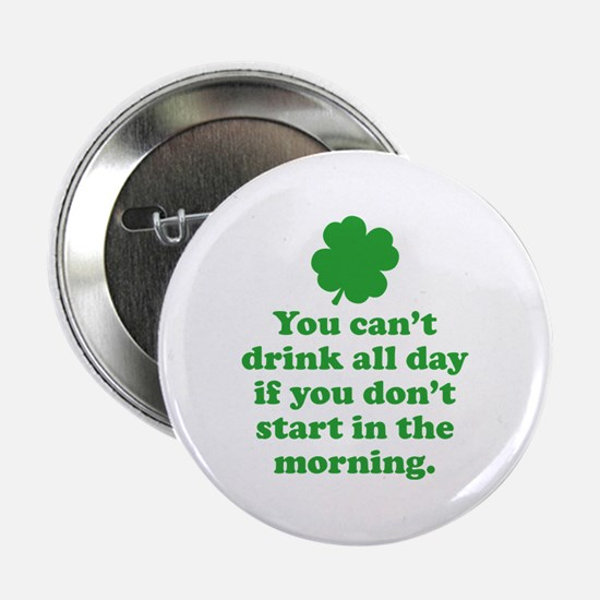 "You can't drink all day if you 2.25"" Button"