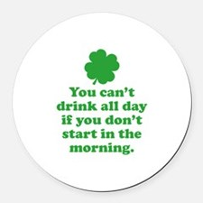 You can't drink all day if you Round Car Magnet