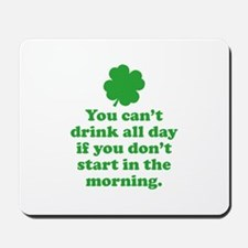 You can't drink all day if you Mousepad