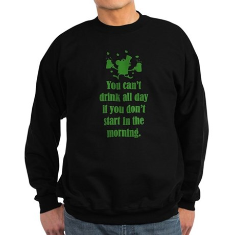 You can't drink all day if you Sweatshirt (dark)