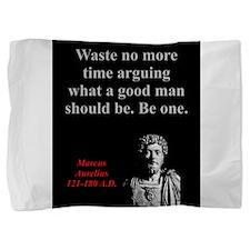 Waste No More Time - Marcus Aurelius Pillow Sham