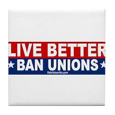 Live Better Ban Unions Bumper Sticker Tile Coaster