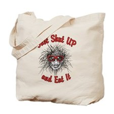 Just Shut UP and Eat It Tote Bag
