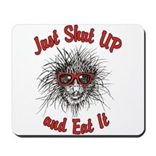 Just Shut UP and Eat It Mousepad