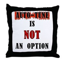 auto-tune is not an option Throw Pillow