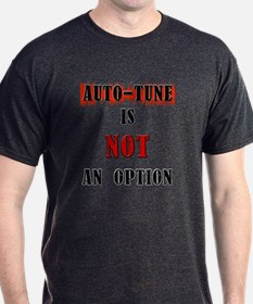 auto-tune is not an option T-Shirt
