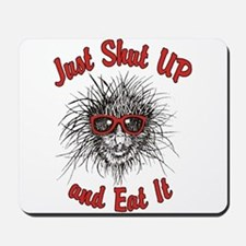 Shut UP and Eat It Mousepad