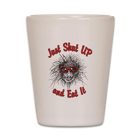 Shut UP and Eat It Shot Glass