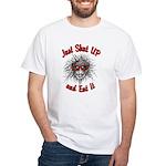 Shut UP and Eat It White T-Shirt