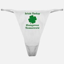 Irish Today Hungover Tomorrow Classic Thong