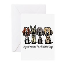 I Just Want to Pet All of the Dogs Greeting Cards