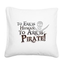 To Arr is Pirate! Funny Square Canvas Pillow