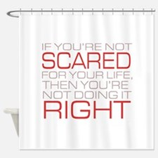 'Scared For Your Life' Shower Curtain