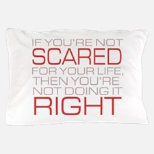 'Scared For Your Life' Pillow Case