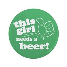 "Irish Girl Needs a Beer 3.5"" Button (100 pack)"