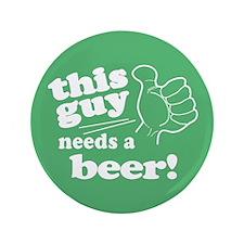 "Irish Guy Needs a Beer 3.5"" Button"