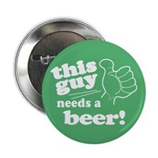 "Irish Guy Needs a Beer 2.25"" Button"