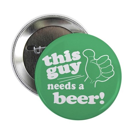 "Irish Guy Needs a Beer 2.25"" Button"