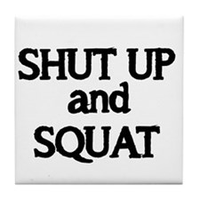 Shut up and Squat Tile Coaster