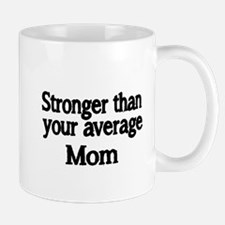 Stronger than your average Mom Mug
