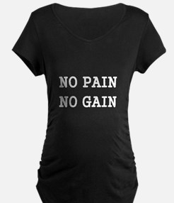 NO PAIN NO GAIN Maternity T-Shirt