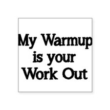 My Warm up is your Work Out Sticker