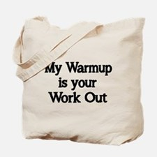 My Warm up is your Work Out Tote Bag