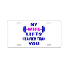 My Wife Lifts Heavier Aluminum License Plate