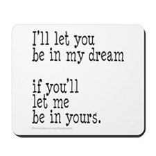 My Dream Your Dream Mousepad
