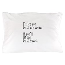 My Dream Your Dream Pillow Case