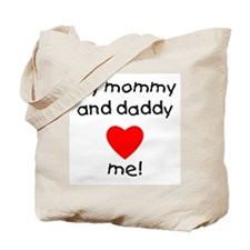 My mommy and daddy love me Tote Bag