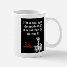 If It Is Not Right - Marcus Aurelius Mug