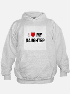 I * My Daughter Hoodie