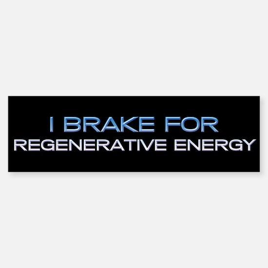 I Brake for Regenerative Energy Bumper Bumper Bumper Sticker