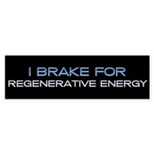 I Brake for Regenerative Energy Bumper Bumper Sticker