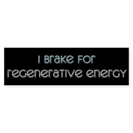 I Brake for Regenerative Energy Bumper Sticker