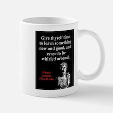 Give Thyself Time To Learn - Marcus Aurelius Mug