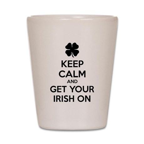 Keep calm and get your irish on Shot Glass