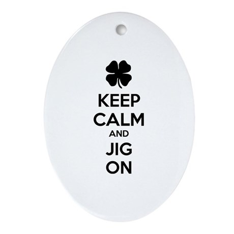 Keep calm and jig on Ornament (Oval)