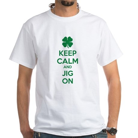 Keep calm and jig on White T-Shirt