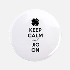 """Keep calm and jig on 3.5"""" Button"""