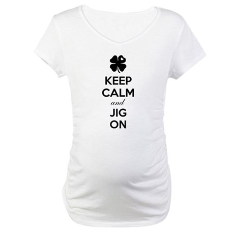 Keep calm and jig on Maternity T-Shirt