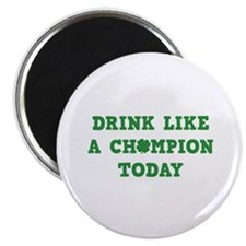 Drink Like A Champion Today Magnet