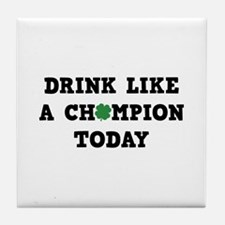 Drink Like A Champion Today Tile Coaster