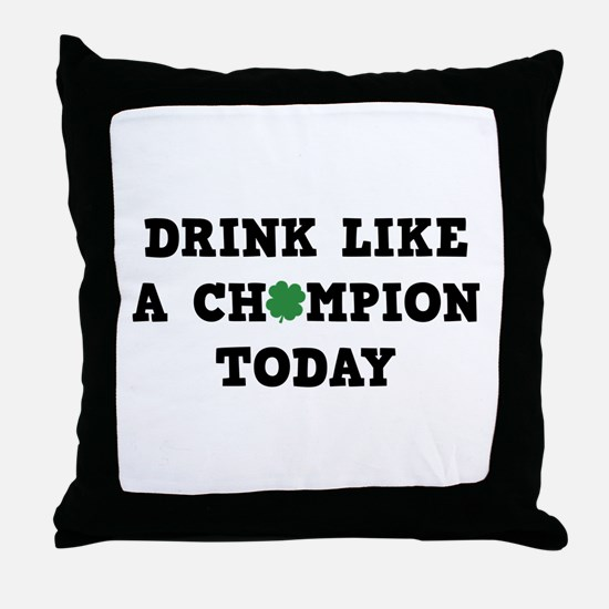 Drink Like A Champion Today Throw Pillow