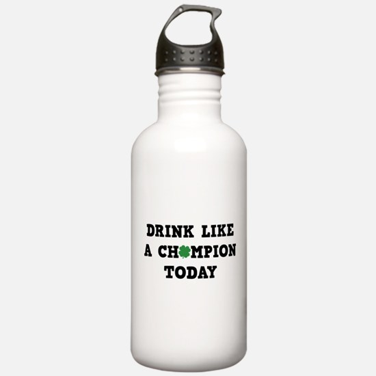 Drink Like A Champion Today Water Bottle