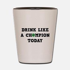 Drink Like A Champion Today Shot Glass
