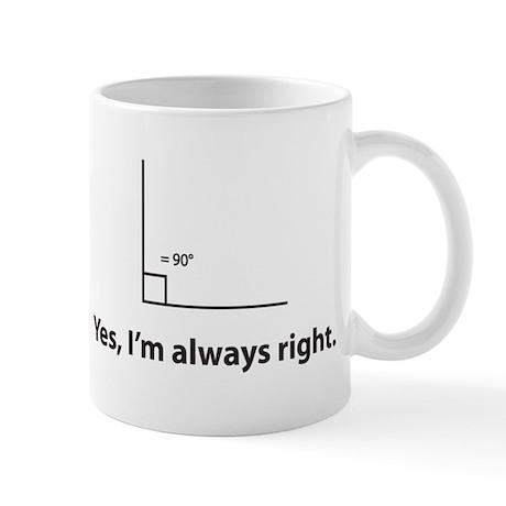 Yes, Im always right Mug